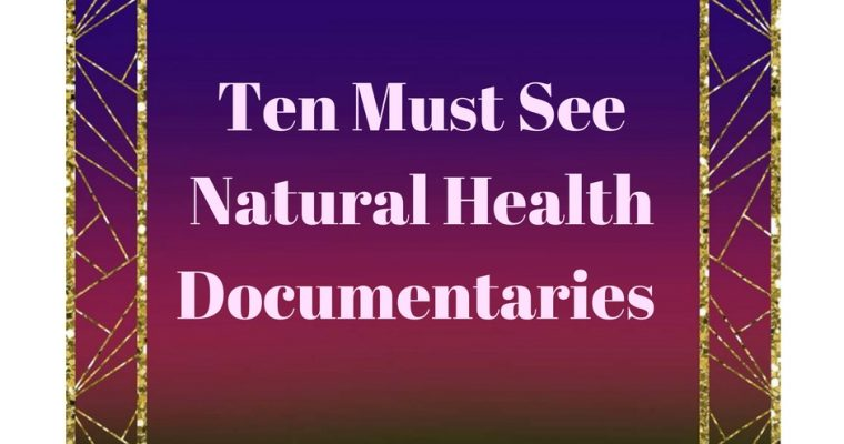 Ten Awesome documentaries about Natural Wellness.